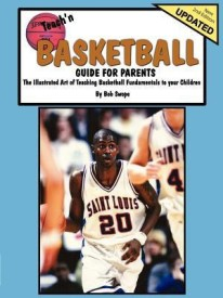 Teach'n Basketball - Guide for Parents: The Illustrated Art of Teaching Basketball Fundamentals to Your Children( Volume 1 )( Series - Teach'n ) (English) (perfect paperback)