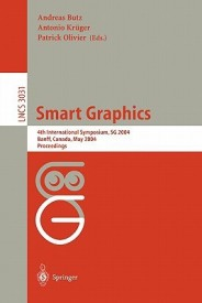 Smart Graphics: 4th International Symposium, SG 2004, Banff, Canada, May 23-25, 2004, Proceedings (Lecture Notes in Computer Science) (Paperback)