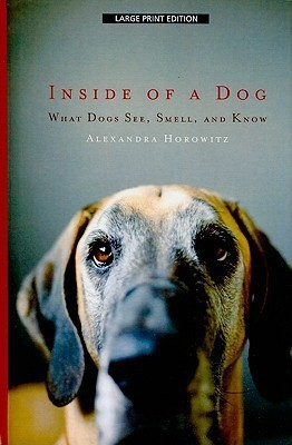 Inside of a Dog: What Dogs See, Smell, and Know (Thorndike Press Large Print Nonfiction Series)