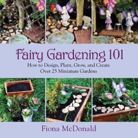 Fairy Gardening 101 (Paperback)
