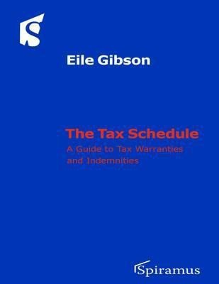 The Tax Schedule: A Guide to Understanding and Drafting Tax Warranties and Indemnities (English)
