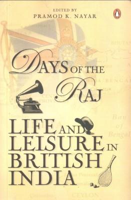 Days Of The Raj: Life And Leisure In British India (English) price comparison at Flipkart, Amazon, Crossword, Uread, Bookadda, Landmark, Homeshop18