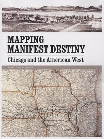 Mapping Manifest Destiny Mapping Manifest Destiny Mapping Manifest Destiny: Chicago and the American West Chicago and the American West Chicago and th (English) (Paperback)