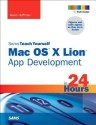 Sams Teach Yourself Mac OS X Lion App Development in 24 Hours (English): Book