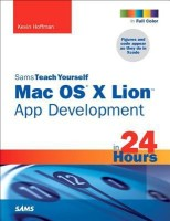Sams Teach Yourself Mac OS X Lion App Development in 24 Hours (English): Book