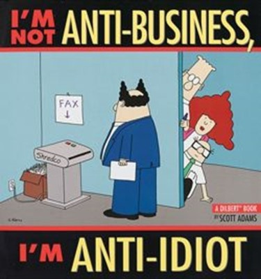 I'm Not Anti-Business, I'm Anti-Idiot [With Dilbert] price comparison at Flipkart, Amazon, Crossword, Uread, Bookadda, Landmark, Homeshop18