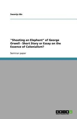 essay on shooting essay on shooting an elephant gxart school  essay shooting an elephantshooting an elephant george orwell full essay essay topics shooting an elephant of