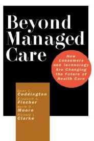 Beyond Managed Care: How Consumers and Technology Are Changing the Future of Health Care (English) (Hardcover)