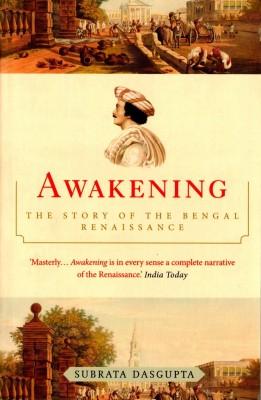 Awakening: The story of the Bengal Renaissance (English) price comparison at Flipkart, Amazon, Crossword, Uread, Bookadda, Landmark, Homeshop18