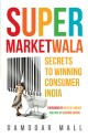 Supermarketwala : Secrets to Winning Consumer India (English): Book