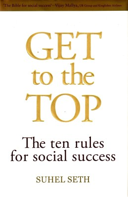 Buy Get To The Top: The Ten Rules For Social Success: Book