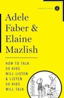 How to Talk So Kids Will Listen & Listen So Kids Will Talk (English): Book