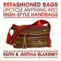 Refashioned Bags: Upcycle Absolutely Anything Into High-Style Handbags (English): Book