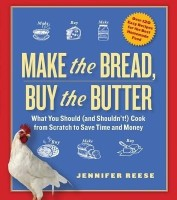 Make the Bread, Buy the Butter: What You Should and Shouldn't Cook from Scratch--Over 120 Recipes for the Best Homemade Foods (English): Book