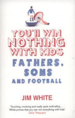 You'll Win Nothing With Kids: Fathers, Sons and Football : Fathers, Sons and Football (English) price comparison at Flipkart, Amazon, Crossword, Uread, Bookadda, Landmark, Homeshop18