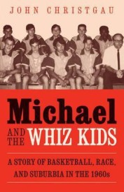 Michael and the Whiz Kids: A Story of Basketball, Race, and Suburbia in the 1960s (English) (Paperback)