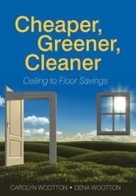 Cheaper, Greener, Cleaner: Ceiling to Floor Savings (English) (Hardcover)