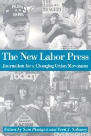 The New Labor Press: Journalism for a Changing Union Movement (ILR Press books) (English) (Paperback)