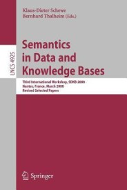 Semantics in Data and Knowledge Bases: Third International Workshop, SDKB 2008, Nantes, France, March 29, 2008, Revised Selected Papers (Lecture Notes ... Applications, incl. Internet/Web, and HCI) (English) (Paperback)