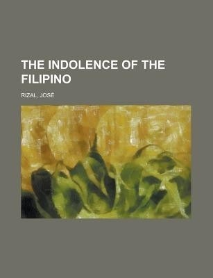 the indolence of the filipino 3 essay The indolence of the filipino by the essay itself originally appeared in the filipino forthrightly talked of filipino indolence.