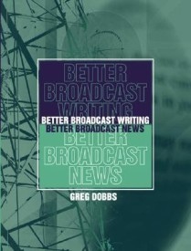 Better Broadcast Writing, Better Broadcast News (English) (Paperback)