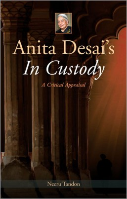 "anita desai in custody Anita desai's ""in custody"": a clash between reality and illusion mrs vsubha voliii issue-xxiv january 2017 about the author:."