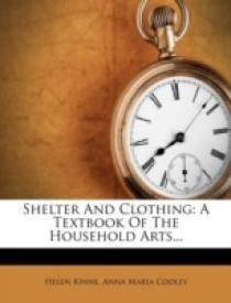 Shelter and Clothing: A Textbook of the Household Arts... (English) (Paperback)