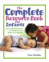 The Complete Resource Book for Infants: Over 700 Experiences for Children from Birth to 18 Months: Book