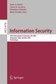 Information Security: 10th International Conference, Isc 2007, Valparaiso, Chile, October 9-12, 2007, Proceedings (English) (Paperback)