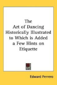 The Art of Dancing Historically Illustrated to Which Is Added a Few Hints on Etiquette (English) (Paperback)