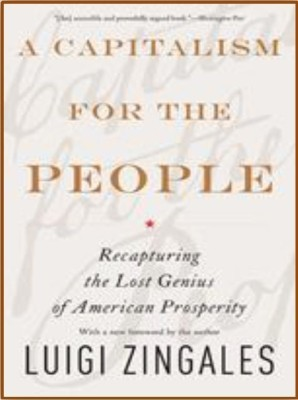 Image result for A Capitalism for the People: Recapturing the Lost Genius of American Prosperity,