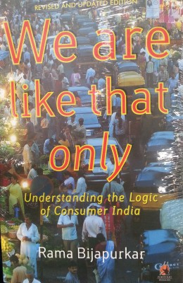 Buy We are Like that Only : Understanding the Logic of Consumer India: Book