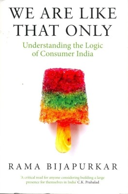 Buy We are Like that Only : Understanding the Logic of Consumer India (English): Book