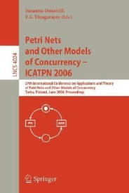 Petri Nets and Other Models of Concurrency - ICATPN 2006: 27th International Conference on Applications and Theory of Petri Nets and Other Models of Concurrency, Turku, Finland, June 26-30, 2006, Proceedings (English) (Paperback)