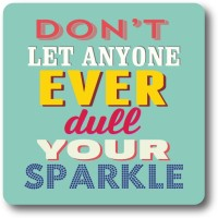 Nourish Don'T Let Anyone Dull Your Sparkle Wood Coaster Multicolor, Pack Of 1