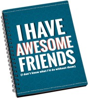 ShopMantra I Have Awesome Friends Typography A5 Notebook Spiral Bound (Multicolor)