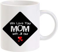 Lolprint We Love You Mom Mothers Day Gift Ceramic Mug (325 Ml)