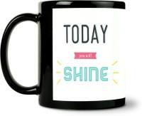 ShopMantra Today You Will Shine Ceramic Mug (300 Ml)