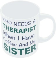 PosterGuy Who Needs A Therapist When I Have My Coffee And Sister Gifts For Ralhi/Raksha Bandhan Ceramic Mug (280 Ml)