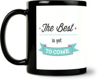 ShopMantra The Best Is Yet To Come Ceramic Mug (300 Ml)