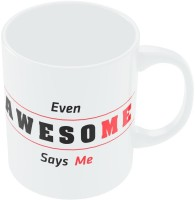 PosterGuy Even Awesome Says Me Typography Ceramic Mug (280 Ml)