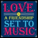 Love Is Friendship Set To Music Poster - Medium